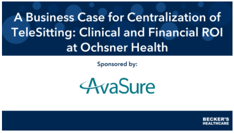 Ochsner Health and the business case for centralized of TeleSitting — 5 insights
